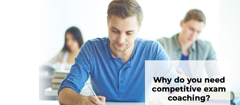 Why Do You Need Competitive Exam Coaching