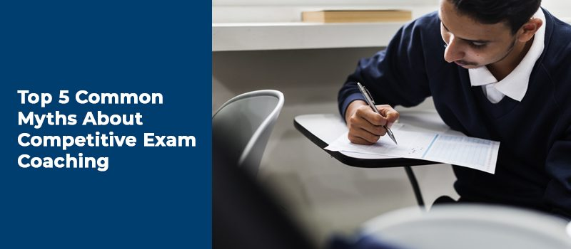 Top 5 Common Myths About Competitive Exam Coaching